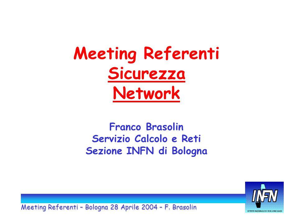 Meeting Referenti Sicurezza Network Franco Brasolin Servizio Calcolo e Reti Sezione INFN di Bologna Meeting Referenti – Bologna 28 Aprile 2004 – F.