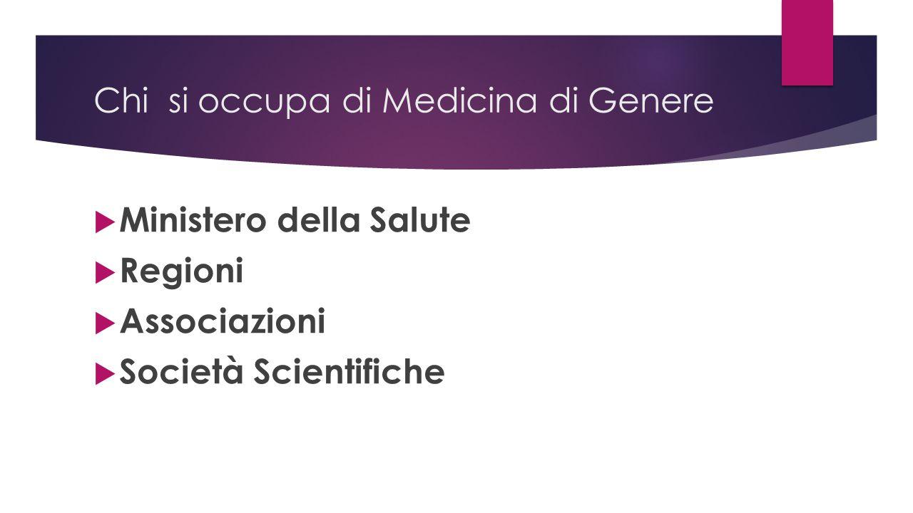 Chi si occupa di Medicina di Genere  Ministero della Salute  Regioni  Associazioni  Società Scientifiche