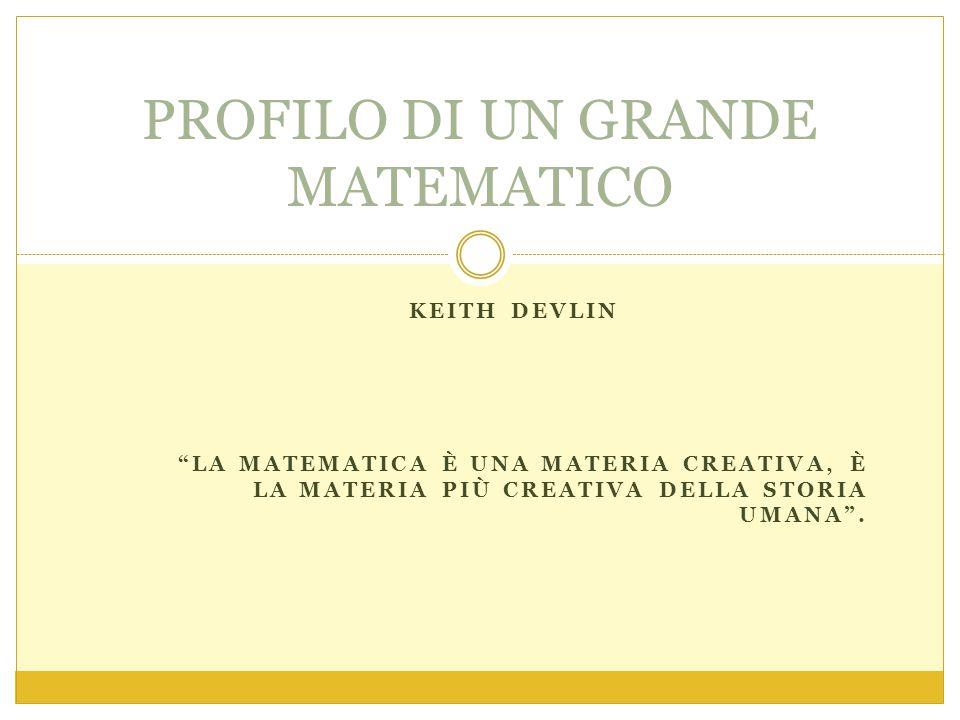 KEITH DEVLIN LA MATEMATICA È UNA MATERIA CREATIVA, È LA MATERIA PIÙ CREATIVA DELLA STORIA UMANA .