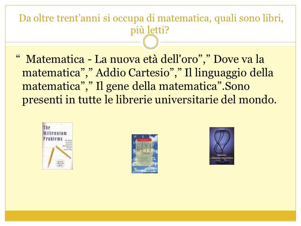 Da oltre trent'anni si occupa di matematica, quali sono libri, più letti.