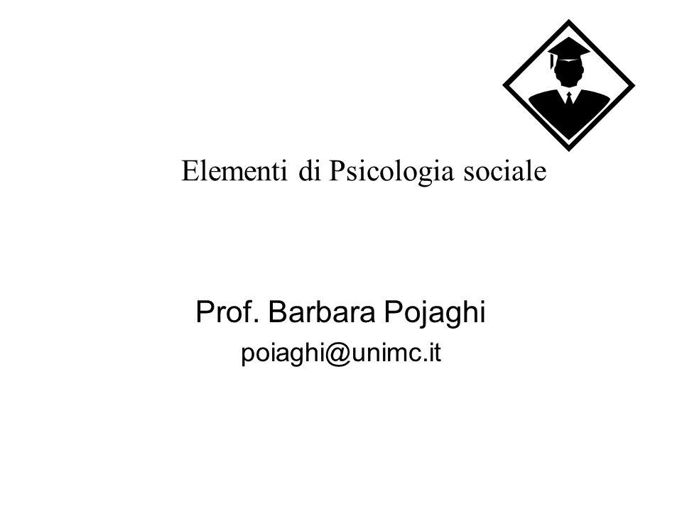 Elementi di Psicologia sociale Prof. Barbara Pojaghi poiaghi@unimc.it