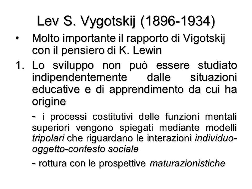 Lev S. Vygotskij (1896-1934) Molto importante il rapporto di Vigotskij con il pensiero di K. LewinMolto importante il rapporto di Vigotskij con il pen