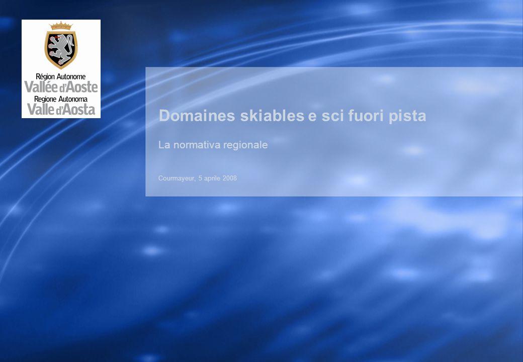 Domaines skiables e sci fuori pista La normativa regionale Courmayeur, 5 aprile 2008