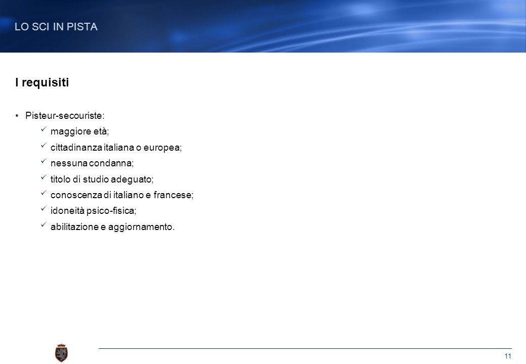 11 I requisiti Pisteur-secouriste: maggiore età; cittadinanza italiana o europea; nessuna condanna; titolo di studio adeguato; conoscenza di italiano e francese; idoneità psico-fisica; abilitazione e aggiornamento.