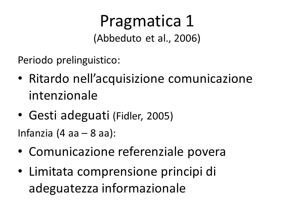 Pragmatica 1 (Abbeduto et al., 2006) Periodo prelinguistico: Ritardo nell'acquisizione comunicazione intenzionale Gesti adeguati (Fidler, 2005) Infanz