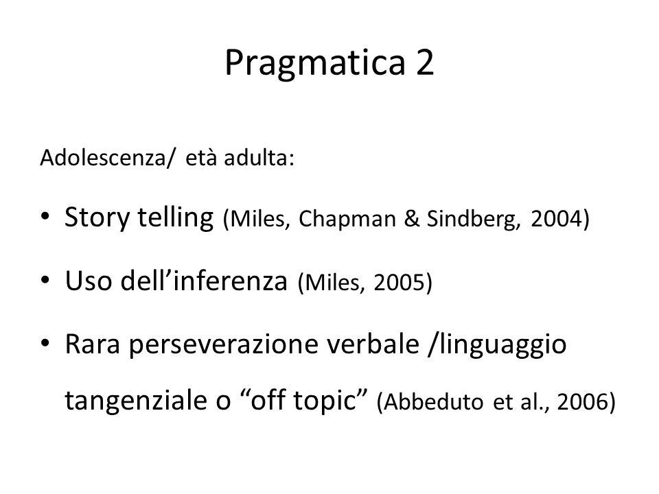 Adolescenza/ età adulta: Story telling (Miles, Chapman & Sindberg, 2004) Uso dell'inferenza (Miles, 2005) Rara perseverazione verbale /linguaggio tang