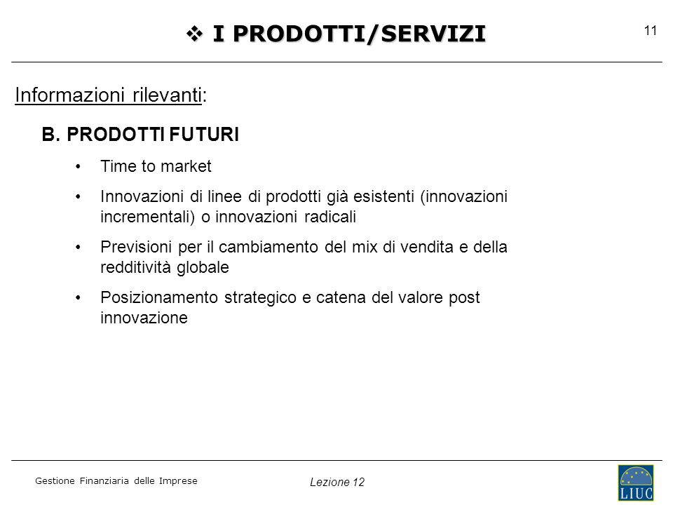Lezione 12 Gestione Finanziaria delle Imprese 11  I PRODOTTI/SERVIZI B.