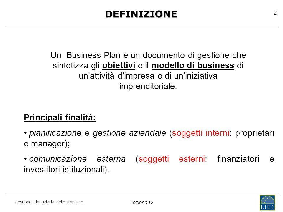 Gestione Finanziaria delle Imprese 2 DEFINIZIONE Un Business Plan è un documento di gestione che sintetizza gli obiettivi e il modello di business di un'attività d'impresa o di un'iniziativa imprenditoriale.