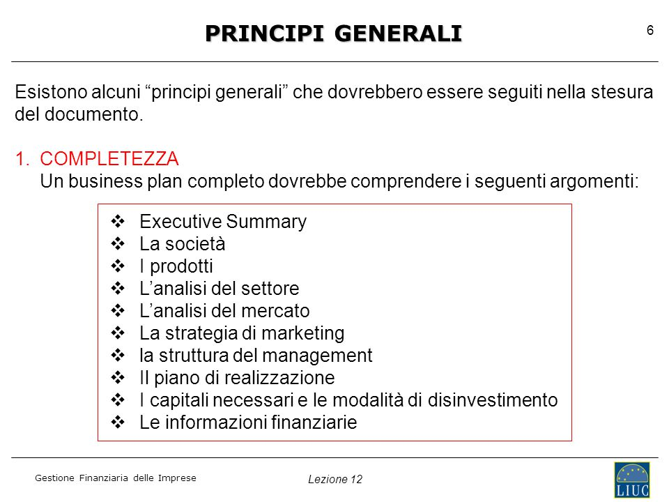 Lezione 12 Gestione Finanziaria delle Imprese 6 PRINCIPI GENERALI Esistono alcuni principi generali che dovrebbero essere seguiti nella stesura del documento.