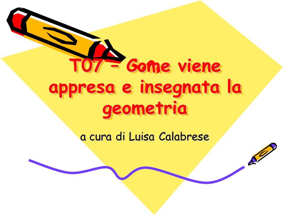 T07 – Come viene appresa e insegnata la geometria a cura di Luisa Calabrese