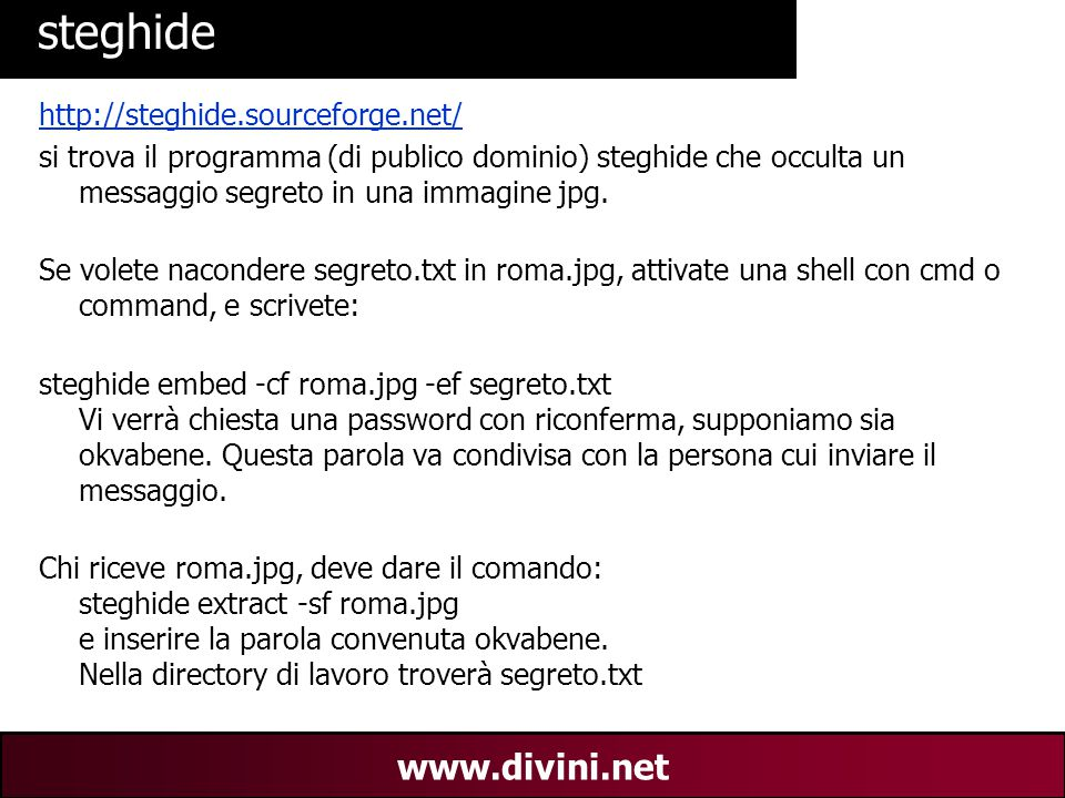 00 AN 19 www.divini.net steghide http://steghide.sourceforge.net/ si trova il programma (di publico dominio) steghide che occulta un messaggio segreto
