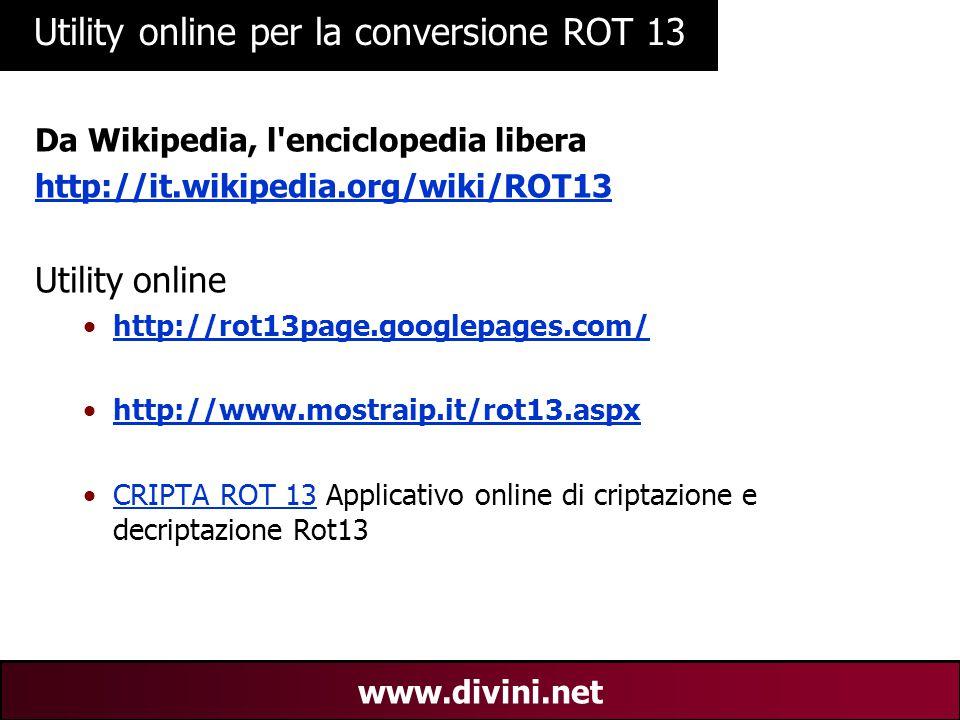 00 AN 9 www.divini.net Utility online per la conversione ROT 13 Da Wikipedia, l'enciclopedia libera http://it.wikipedia.org/wiki/ROT13 Utility online