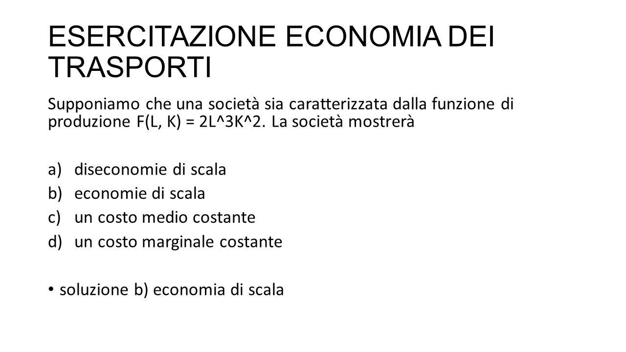 ESERCITAZIONE ECONOMIA DEI TRASPORTI 29.Che cosa si intende per economie di scala .