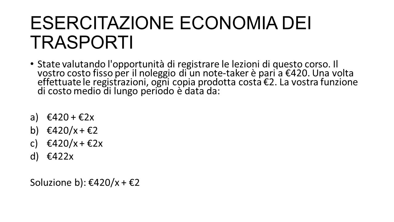 ESERCITAZIONE ECONOMIA DEI TRASPORTI 20.Che cosa è il costo medio di breve periodo .