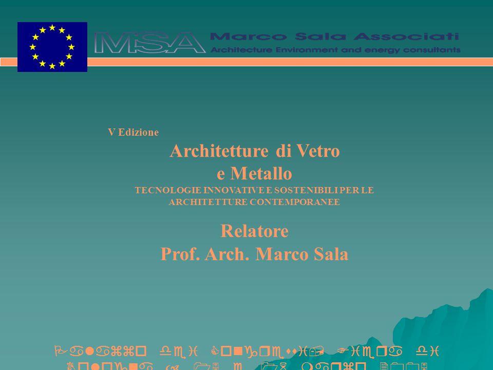 V Edizione Architetture di Vetro e Metallo TECNOLOGIE INNOVATIVE E SOSTENIBILI PER LE ARCHITETTURE CONTEMPORANEE Relatore Prof.