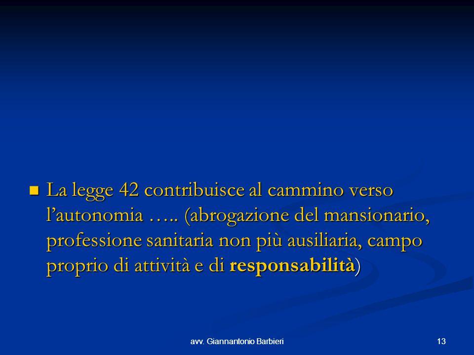13avv. Giannantonio Barbieri13avv. Giannantonio Barbieri La legge 42 contribuisce al cammino verso l'autonomia ….. (abrogazione del mansionario, profe