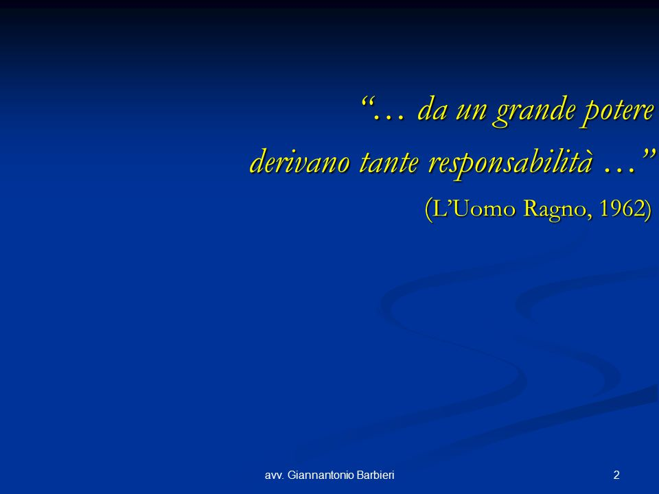 """2avv. Giannantonio Barbieri """"… da un grande potere derivano tante responsabilità …"""" ( L'Uomo Ragno, 1962)"""