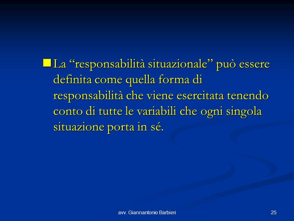 """25avv. Giannantonio Barbieri La """"responsabilità situazionale"""" può essere definita come quella forma di responsabilità che viene esercitata tenendo con"""