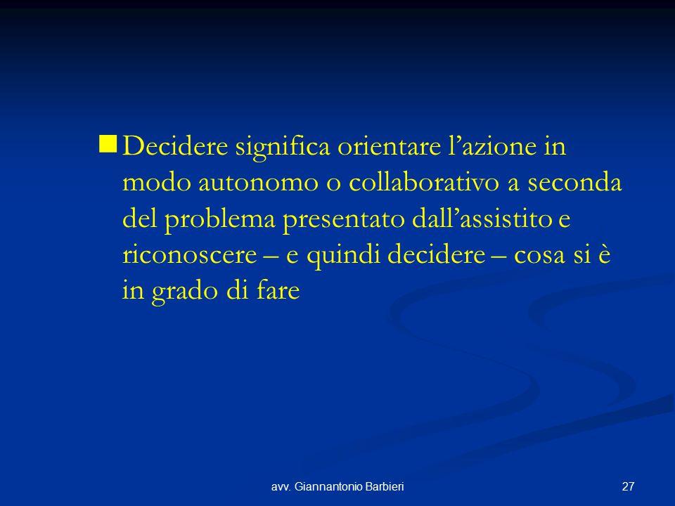 27avv. Giannantonio Barbieri Decidere significa orientare l'azione in modo autonomo o collaborativo a seconda del problema presentato dall'assistito e