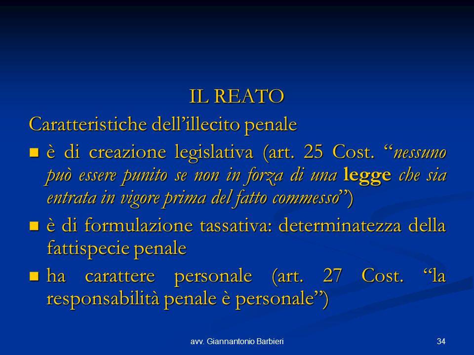 """34avv. Giannantonio Barbieri IL REATO Caratteristiche dell'illecito penale è di creazione legislativa (art. 25 Cost. """"nessuno può essere punito se non"""