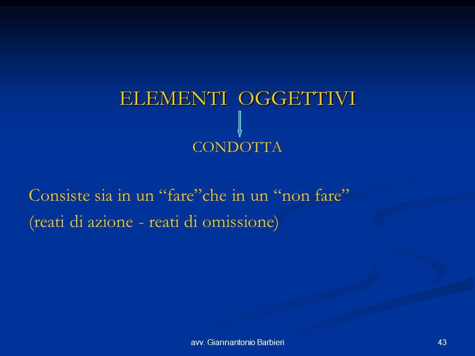 """43avv. Giannantonio Barbieri ELEMENTI OGGETTIVI CONDOTTA Consiste sia in un """"fare""""che in un """"non fare"""" (reati di azione - reati di omissione)"""