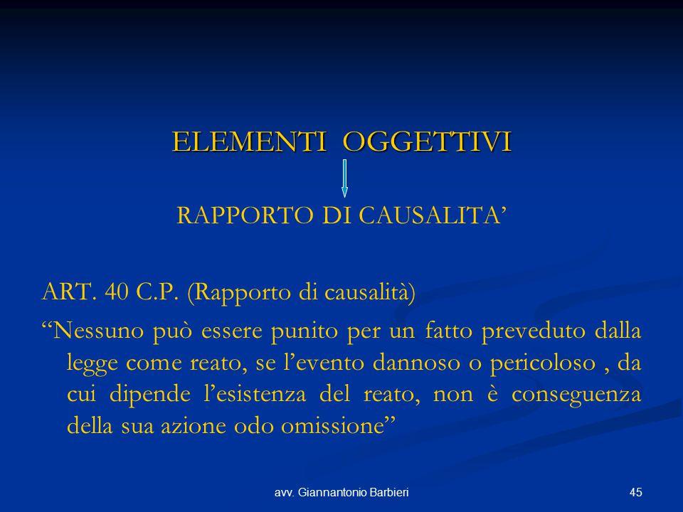 """45avv. Giannantonio Barbieri ELEMENTI OGGETTIVI RAPPORTO DI CAUSALITA' ART. 40 C.P. (Rapporto di causalità) """"Nessuno può essere punito per un fatto pr"""