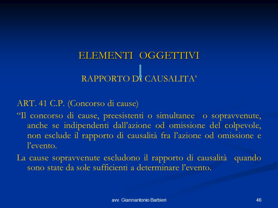 """46avv. Giannantonio Barbieri ELEMENTI OGGETTIVI RAPPORTO DI CAUSALITA' ART. 41 C.P. (Concorso di cause) """"Il concorso di cause, preesistenti o simultan"""