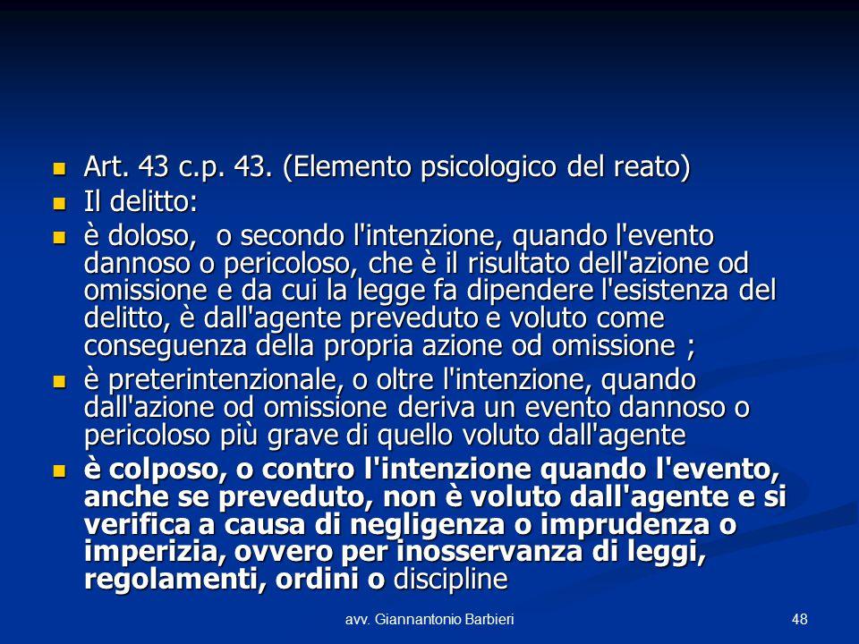 48avv. Giannantonio Barbieri Art. 43 c.p. 43. (Elemento psicologico del reato) Art. 43 c.p. 43. (Elemento psicologico del reato) Il delitto: Il delitt