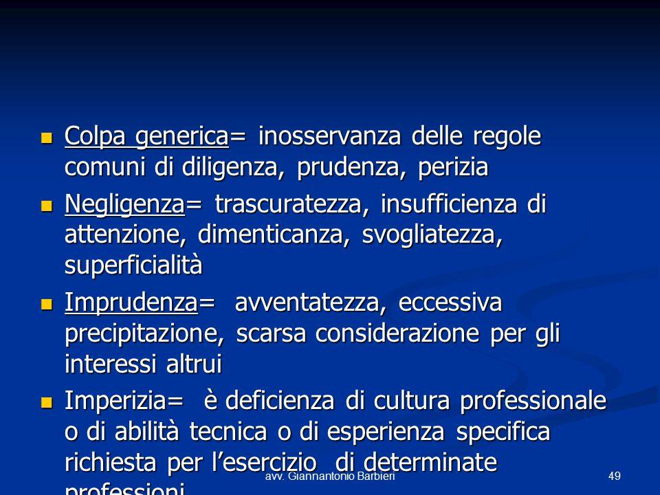 49avv. Giannantonio Barbieri Colpa generica= inosservanza delle regole comuni di diligenza, prudenza, perizia Colpa generica= inosservanza delle regol