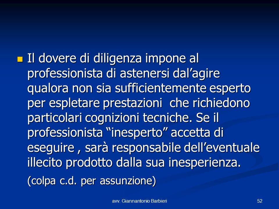 Il dovere di diligenza impone al professionista di astenersi dal'agire qualora non sia sufficientemente esperto per espletare prestazioni che richiedo