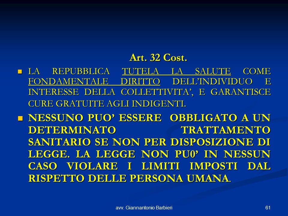 61avv. Giannantonio Barbieri Art. 32 Cost. LA REPUBBLICA TUTELA LA SALUTE COME FONDAMENTALE DIRITTO DELL'INDIVIDUO E INTERESSE DELLA COLLETTIVITA', E