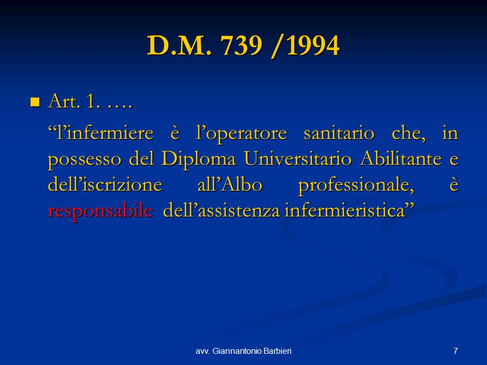 """7avv. Giannantonio Barbieri D.M. 739 /1994 Art. 1. …. Art. 1. …. """"l'infermiere è l'operatore sanitario che, in possesso del Diploma Universitario Abil"""