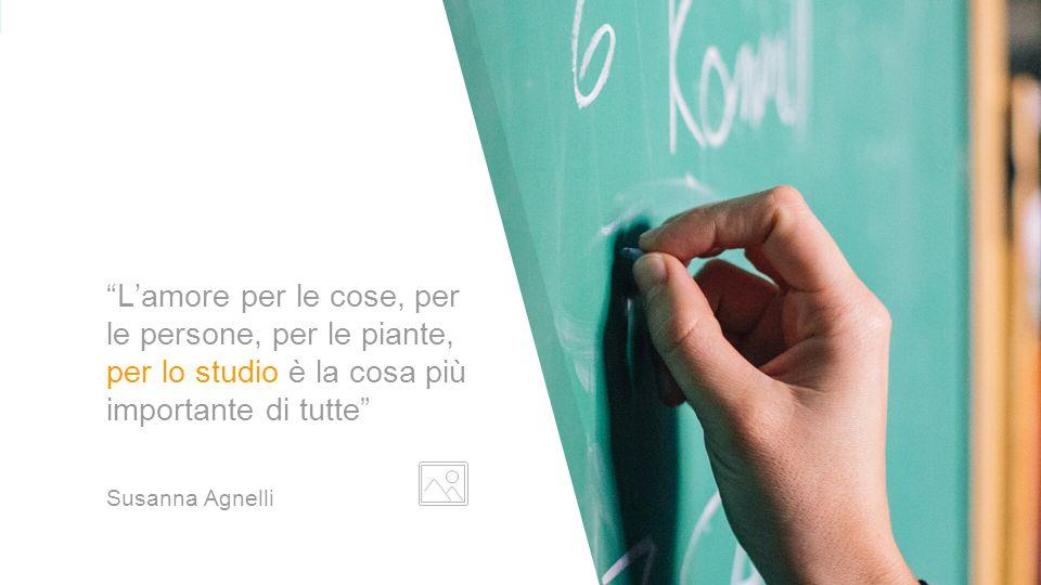L'amore per le cose, per le persone, per le piante, per lo studio è la cosa più importante di tutte Susanna Agnelli