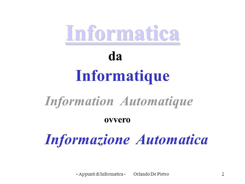 - Appunti di Informatica - Orlando De Pietro2 Informatica da Informatique Information Automatique ovvero Informazione Automatica