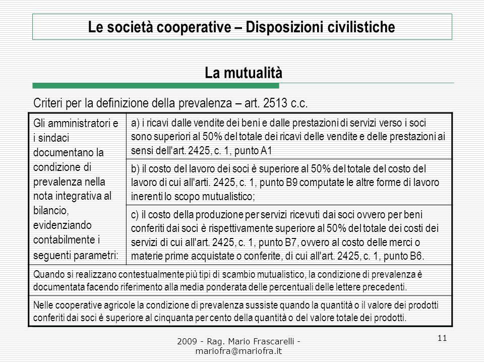 2009 - Rag. Mario Frascarelli - mariofra@mariofra.it 11 Criteri per la definizione della prevalenza – art. 2513 c.c. Le società cooperative – Disposiz