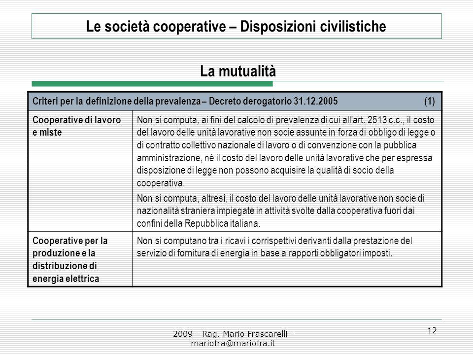 2009 - Rag. Mario Frascarelli - mariofra@mariofra.it 12 Le società cooperative – Disposizioni civilistiche La mutualità Criteri per la definizione del
