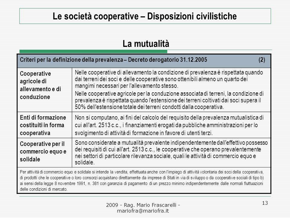 2009 - Rag. Mario Frascarelli - mariofra@mariofra.it 13 Le società cooperative – Disposizioni civilistiche La mutualità Criteri per la definizione del