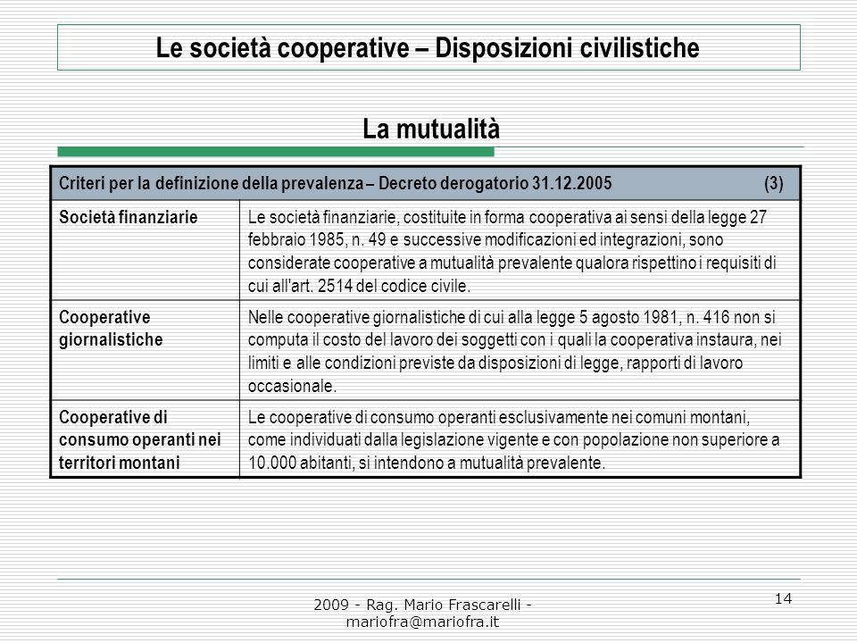 2009 - Rag. Mario Frascarelli - mariofra@mariofra.it 14 Le società cooperative – Disposizioni civilistiche La mutualità Criteri per la definizione del