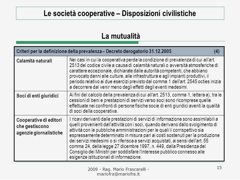 2009 - Rag. Mario Frascarelli - mariofra@mariofra.it 15 Le società cooperative – Disposizioni civilistiche La mutualità Criteri per la definizione del