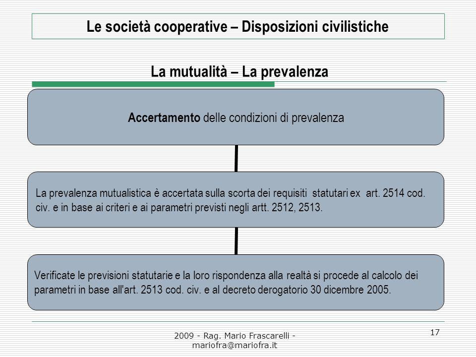 2009 - Rag. Mario Frascarelli - mariofra@mariofra.it 17 Le società cooperative – Disposizioni civilistiche La mutualità – La prevalenza Accertamento d