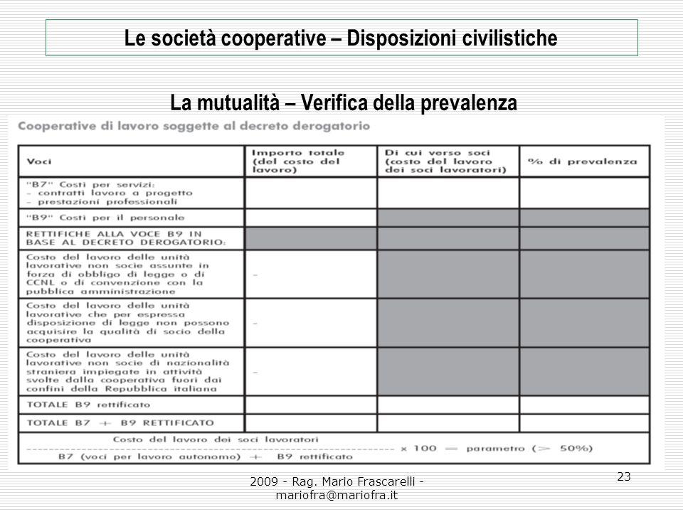 2009 - Rag. Mario Frascarelli - mariofra@mariofra.it 23 Le società cooperative – Disposizioni civilistiche La mutualità – Verifica della prevalenza