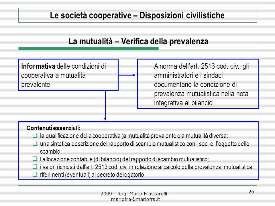 2009 - Rag. Mario Frascarelli - mariofra@mariofra.it 26 Le società cooperative – Disposizioni civilistiche La mutualità – Verifica della prevalenza In