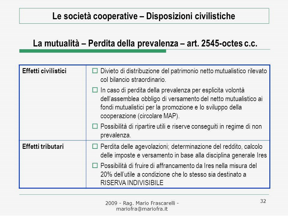 2009 - Rag. Mario Frascarelli - mariofra@mariofra.it 32 Le società cooperative – Disposizioni civilistiche La mutualità – Perdita della prevalenza – a