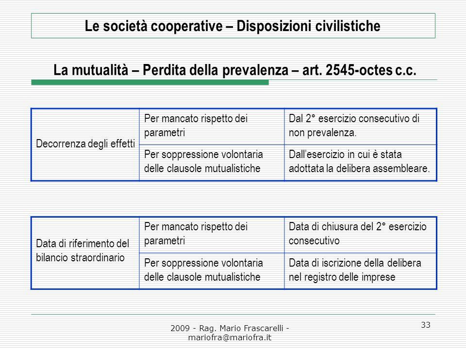 2009 - Rag. Mario Frascarelli - mariofra@mariofra.it 33 Le società cooperative – Disposizioni civilistiche La mutualità – Perdita della prevalenza – a