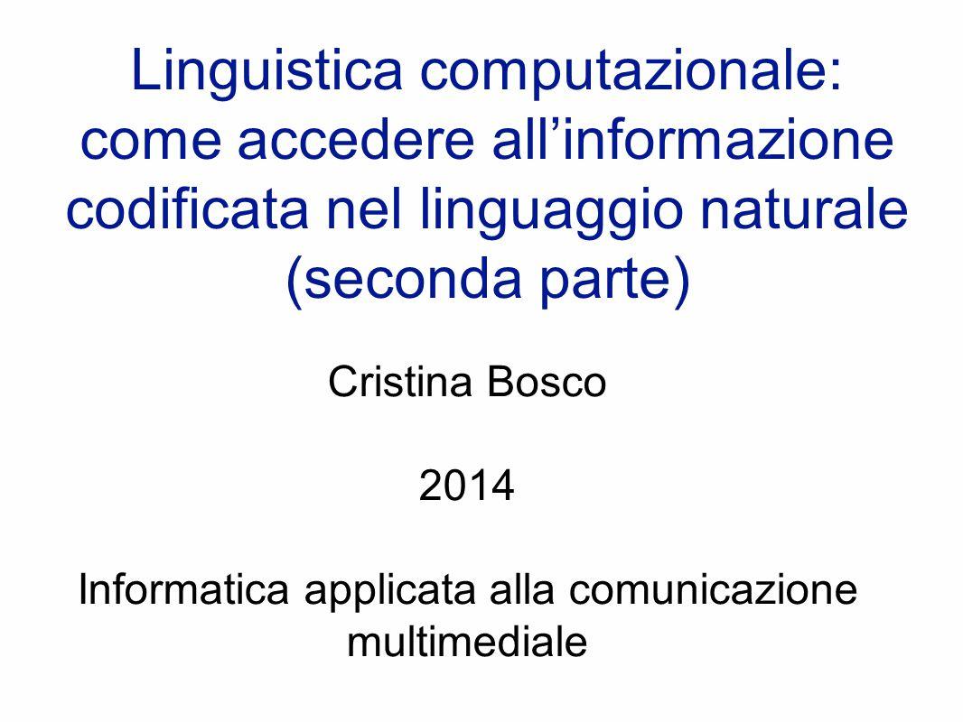 Linguistica computazionale: come accedere all'informazione codificata nel linguaggio naturale (seconda parte) Cristina Bosco 2014 Informatica applicat