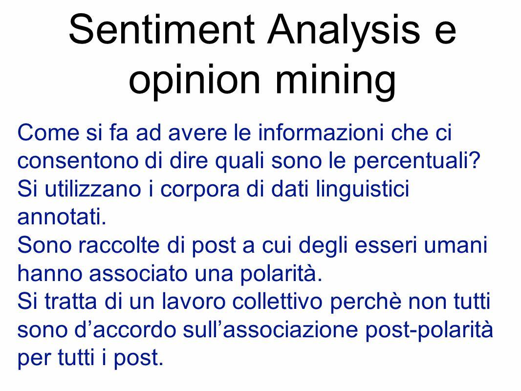 Sentiment Analysis e opinion mining Come si fa ad avere le informazioni che ci consentono di dire quali sono le percentuali? Si utilizzano i corpora d