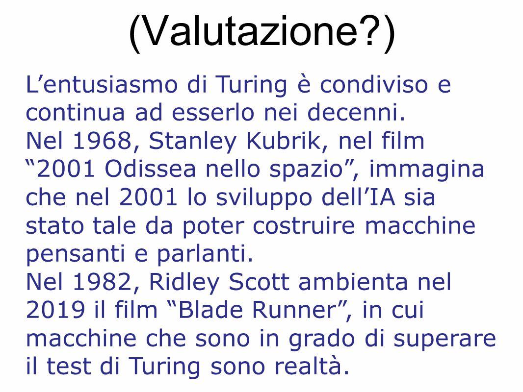 """(Valutazione?) L'entusiasmo di Turing è condiviso e continua ad esserlo nei decenni. Nel 1968, Stanley Kubrik, nel film """"2001 Odissea nello spazio"""", i"""