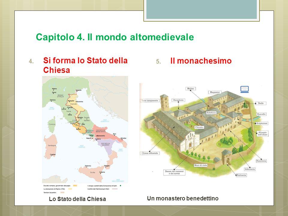 Capitolo 4.Il mondo altomedievale 4. Si forma lo Stato della Chiesa 5.