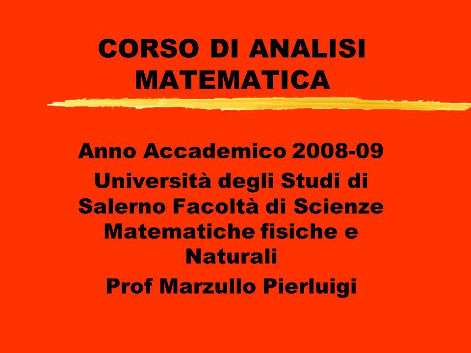 CORSO DI ANALISI MATEMATICA Anno Accademico 2008-09 Università degli Studi di Salerno Facoltà di Scienze Matematiche fisiche e Naturali Prof Marzullo