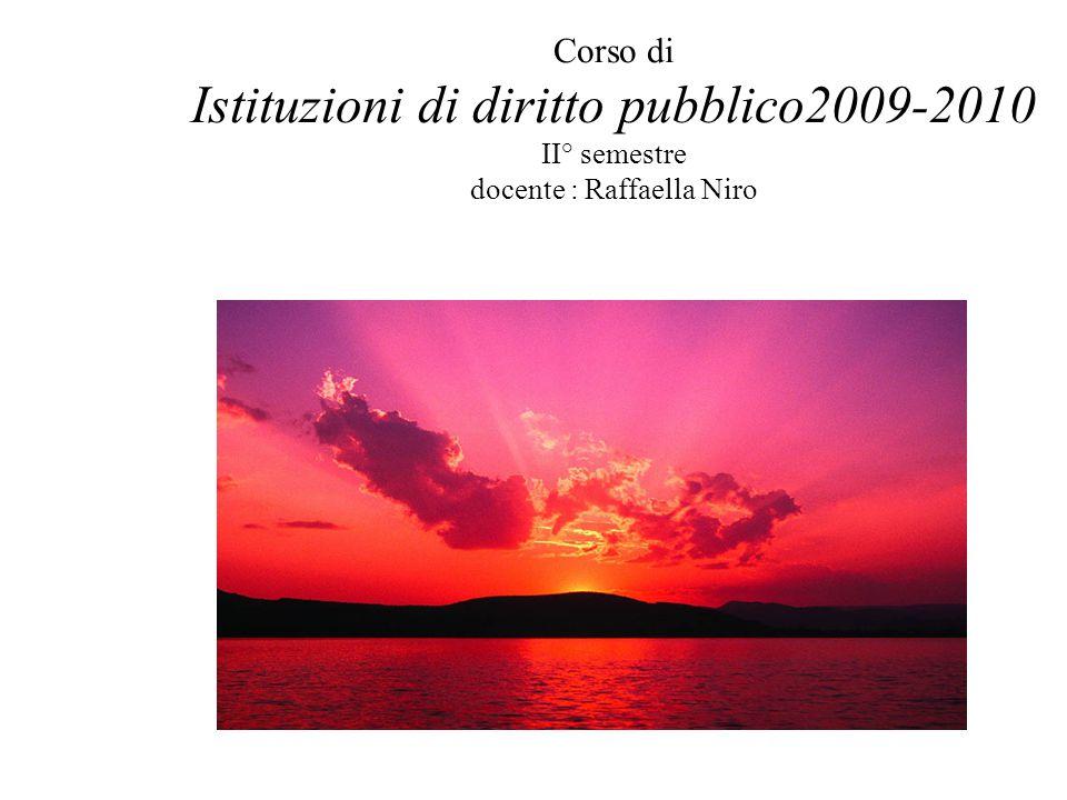 Corso di Istituzioni di diritto pubblico2009-2010 II° semestre docente : Raffaella Niro Introduzione al corso: a)Perché un corso di istituzioni di diritto pubblico .